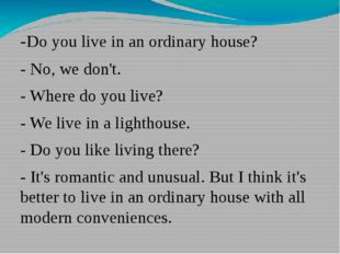 -Do you live in an ordinary house? - No, we don't. - Where do you live? - We