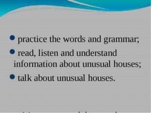 How to achieve the goal? practice the words and grammar; read, listen and un