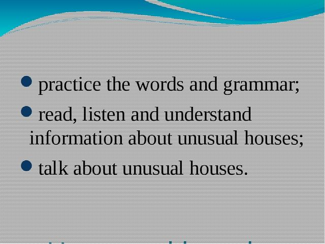 How to achieve the goal? practice the words and grammar; read, listen and un...