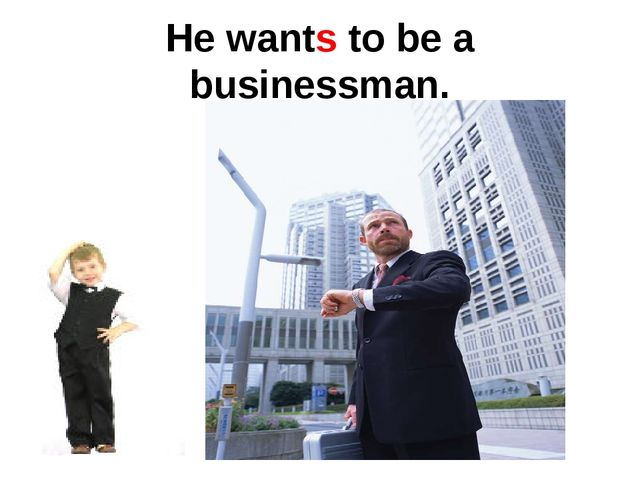 He wants to be a businessman.