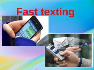 Fast texting