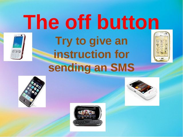 The off button Try to give an instruction for sending an SMS