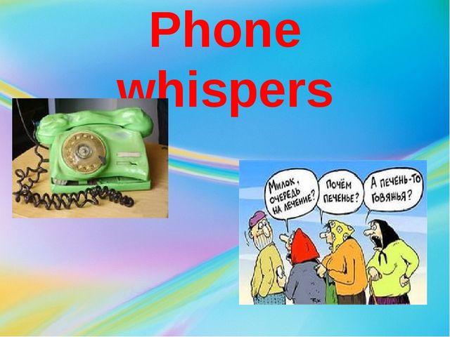 Phone whispers