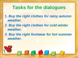 Tasks for the dialogues 1. Buy the right clothes for rainy autumn weather. 2.