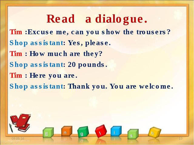 Read a dialogue. Tim :Excuse me, can you show the trousers? Shop assistant: Y...