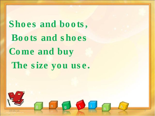 * * Shoes and boots, Boots and shoes Come and buy The size you use.