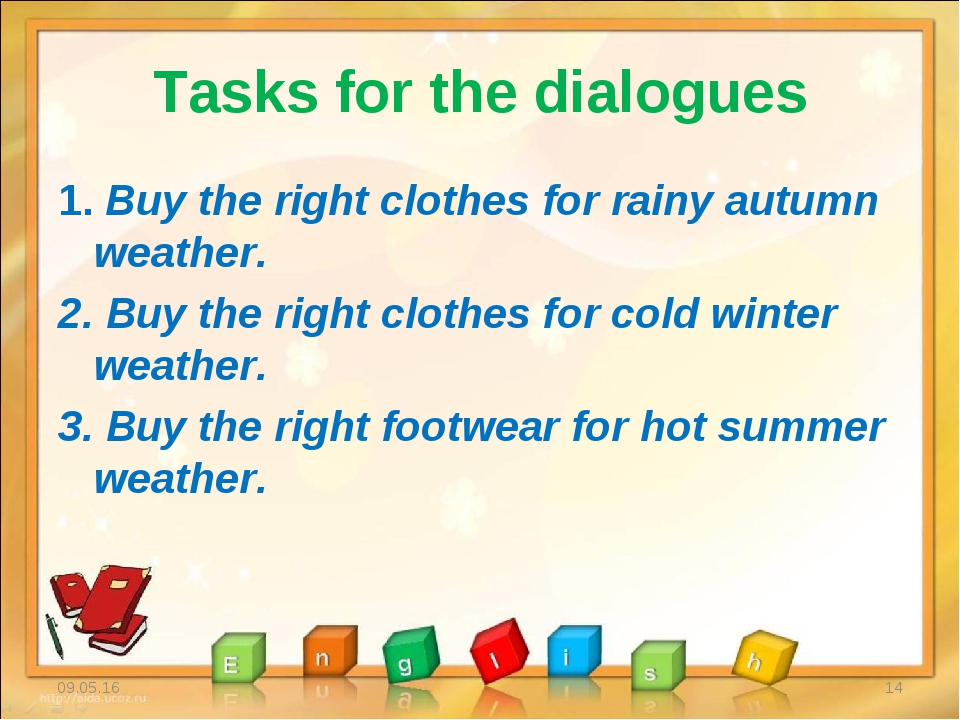 Tasks for the dialogues 1. Buy the right clothes for rainy autumn weather. 2....
