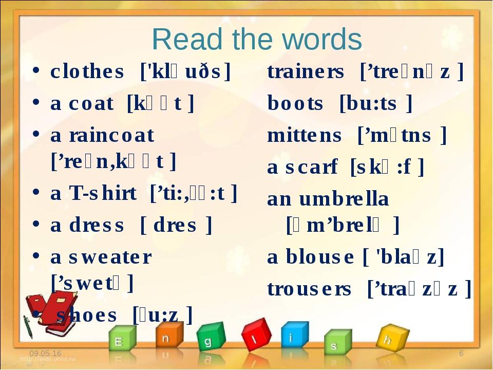 Read the words clothes ['kləuðs] a coat [kəʋt ] a raincoat ['reɪn'kəʋt ] a T-...