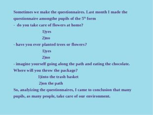 Sometimes we make the questionnaires. Last month I made the questionnaire amo