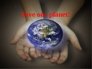 Save our planet! Save our planet!