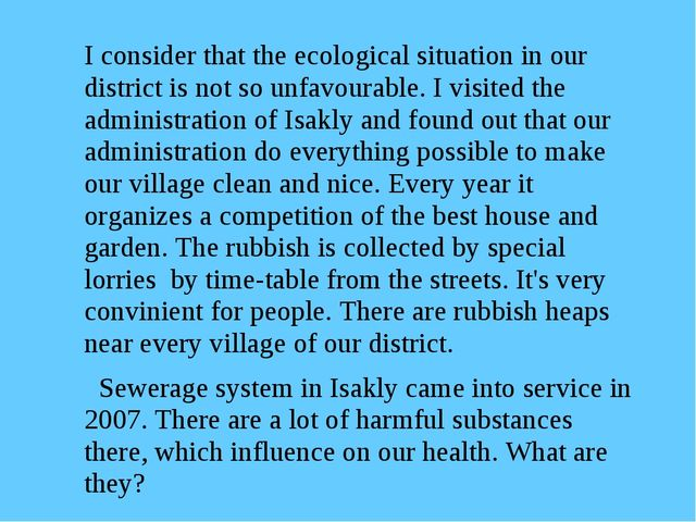 I consider that the ecological situation in our district is not so unfavourab...