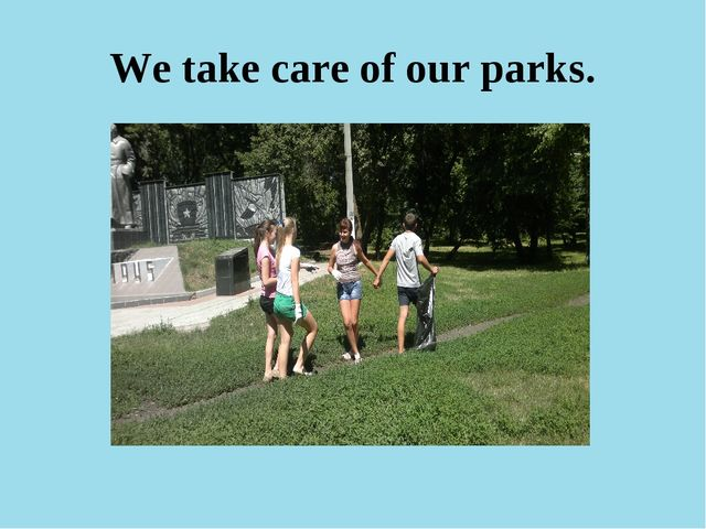 We take care of our parks.