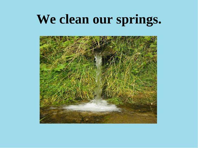 We clean our springs.