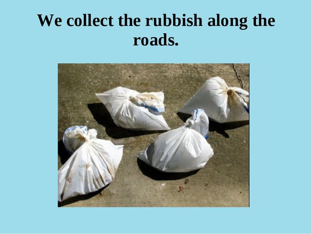 We collect the rubbish along the roads.