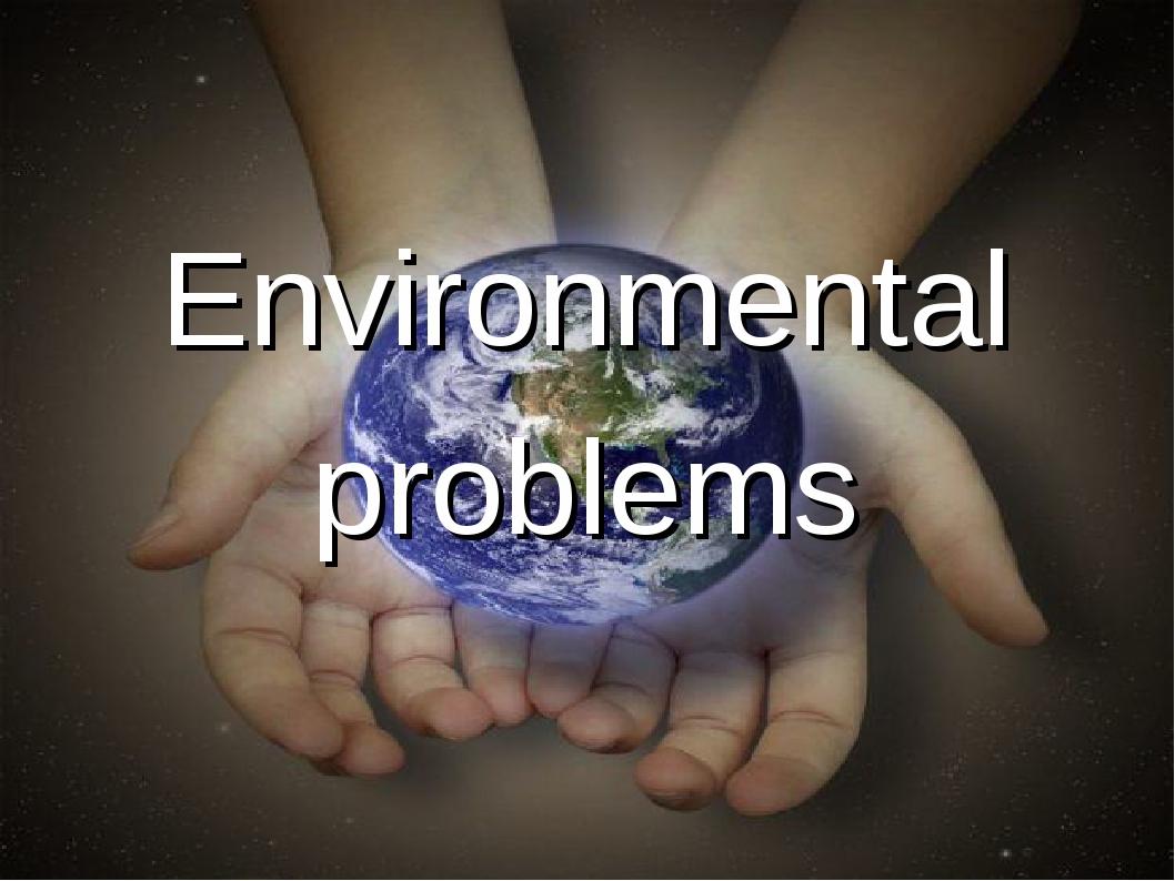 Environmental problems Environmental problems