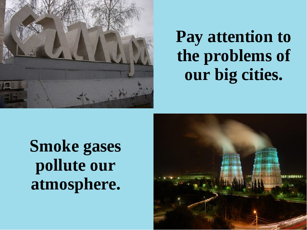 Smoke gases pollute our atmosphere. Pay attention to the problems of our big...