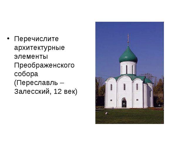 Перечислите архитектурные элементы Преображенского собора (Переславль – Залес...