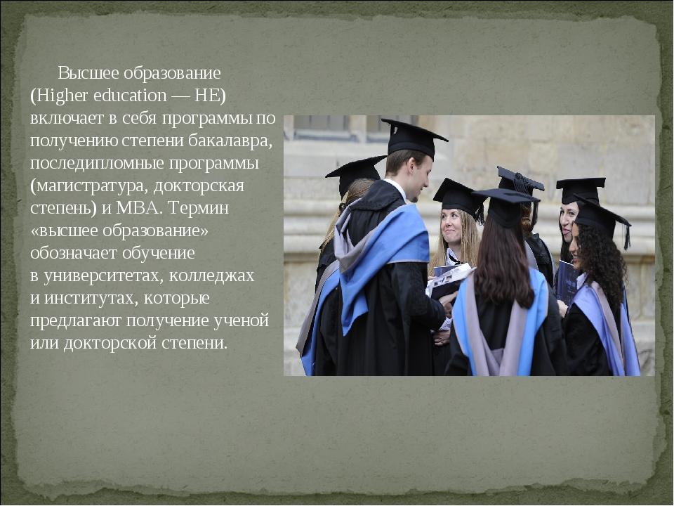 Высшее образование (Higher education— HE) включает в себя программы по получ...