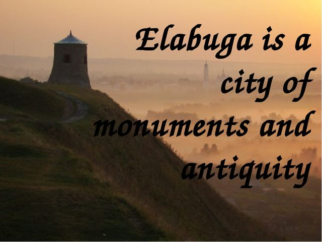 Elabuga is a city of monuments and antiquity