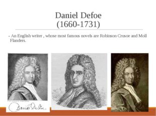 Daniel Defoe (1660-1731) - An English writer , whose most famous novels are R