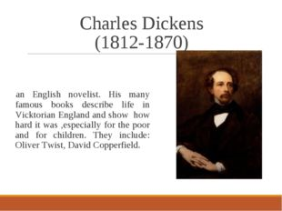 Charles Dickens (1812-1870) an English novelist. His many famous books descri