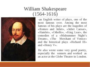 William Shakespeare (1564-1616) -an English writer of plays, one of the most