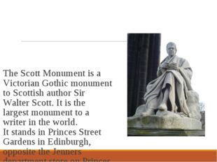 The Scott Monument is a Victorian Gothic monument to Scottish author Sir Walt