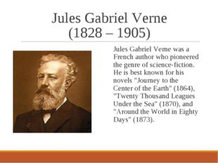 Jules Gabriel Verne (1828 – 1905) Jules Gabriel Verne was a French author who