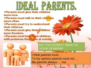 DO YOU AGREE? WHAT IS YOUR OPINION? I think parents must… To my opinion paren