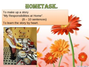 "To make up a story ""My Responsibilities at Home"". (8 – 10 sentences) To learn"