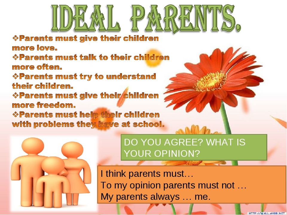 DO YOU AGREE? WHAT IS YOUR OPINION? I think parents must… To my opinion paren...