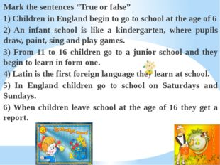 "Mark the sentences ""True or false"" 1) Children in England begin to go to scho"