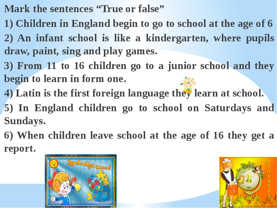 "Mark the sentences ""True or false"" 1) Children in England begin to go to scho..."