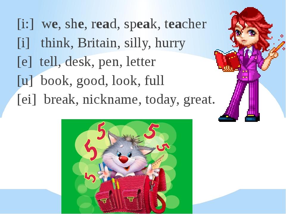 [i:] we, she, read, speak, teacher [i] think, Britain, silly, hurry [e] tell,...