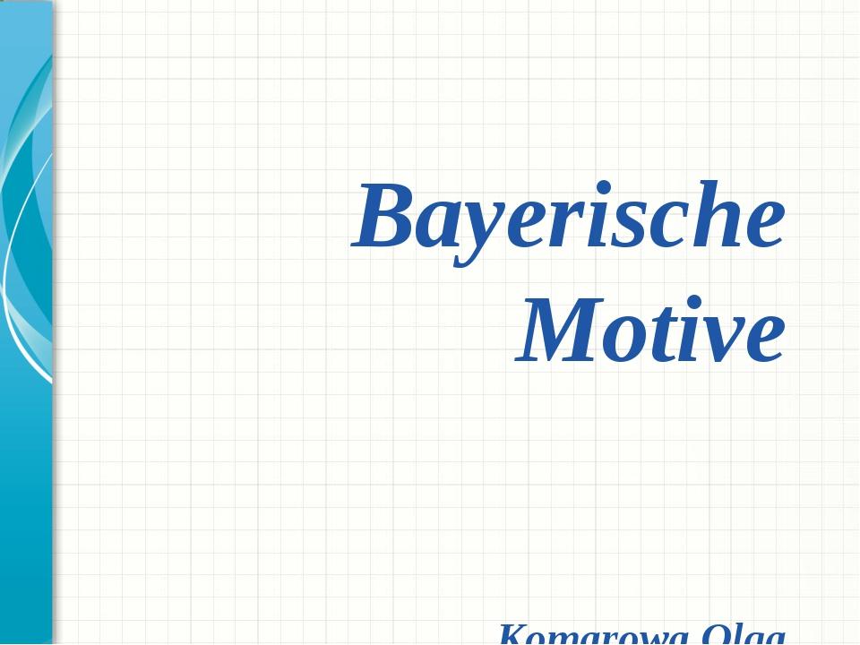 Bayerische Motive Komarowa Olga