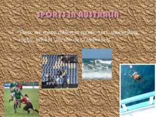 There are many different sports: surf, snorkelling, rugby, cricket are the mo