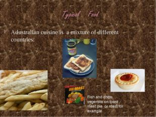 Adustralian cuisine is a mixture of different countries: Fish and chips, vege