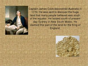Captain James Cook discovered Australia in 1770. He was sent to discover the
