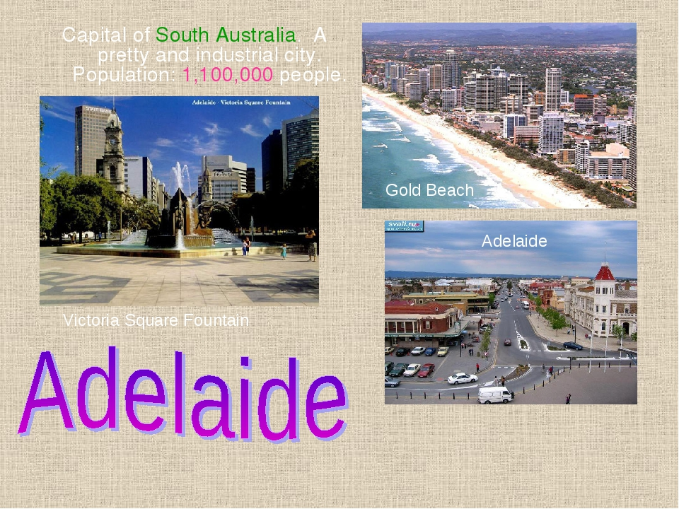 Capital of South Australia. A pretty and industrial city. Population: 1,100,0...