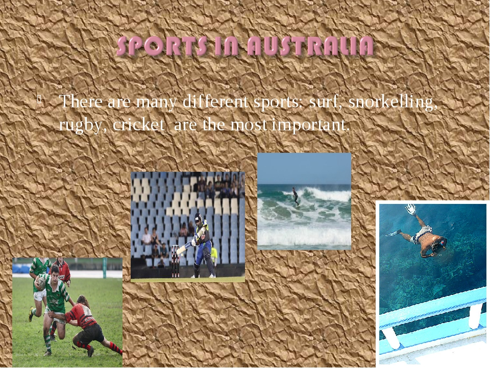 There are many different sports: surf, snorkelling, rugby, cricket are the mo...