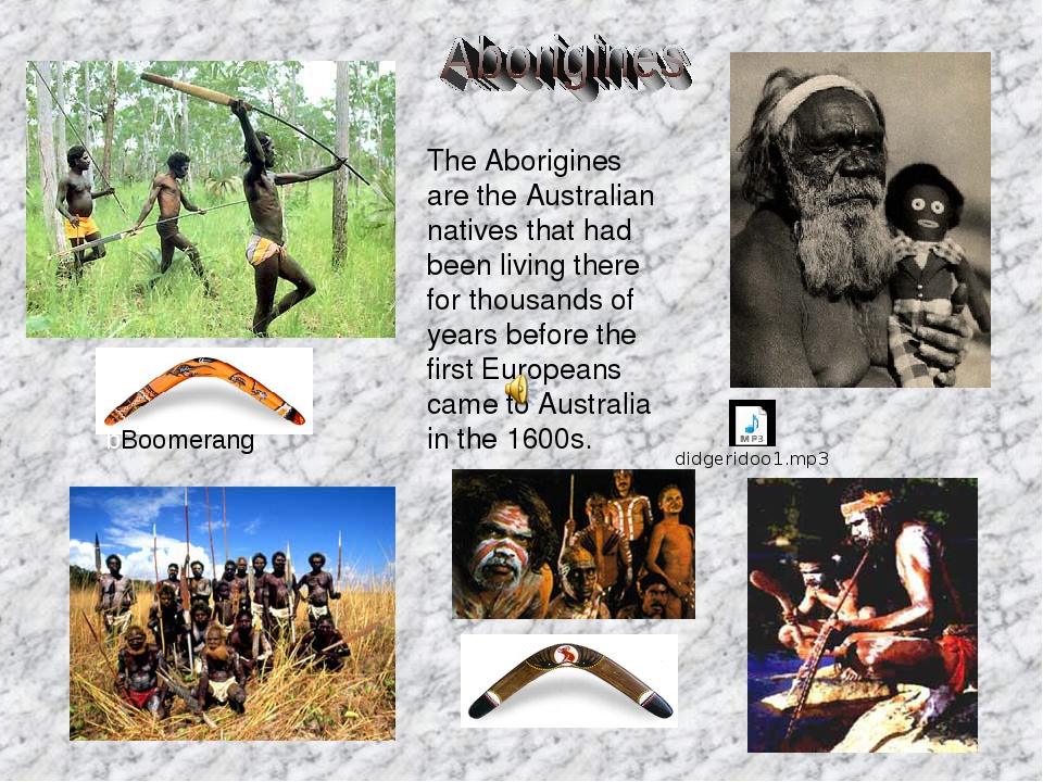 The Aborigines are the Australian natives that had been living there for thou...