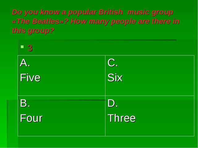 Do you know a popular British music group «The Beatles»? How many people are...