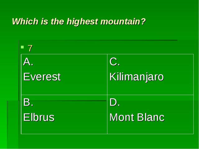 Which is the highest mountain? 7 A. Everest	C. Kilimanjaro B. Elbrus	D. Mont...