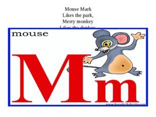 Mouse Mark Likes the park, Merry monkey Likes the donkey.