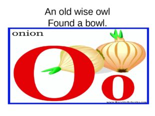 An old wise owl Found a bowl.