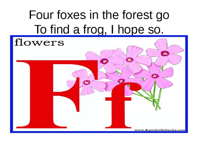 Four foxes in the forest go To find a frog, I hope so.