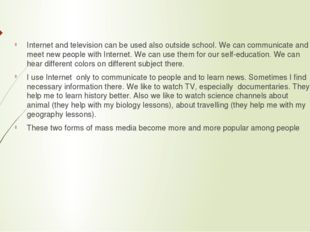 Internet and television can be used also outside school. We can communicate a