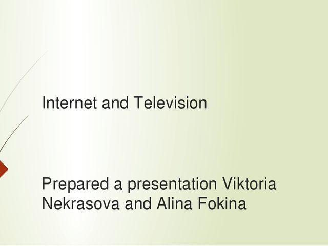 Internet and Television Prepared a presentation Viktoria Nekrasova and Alina...