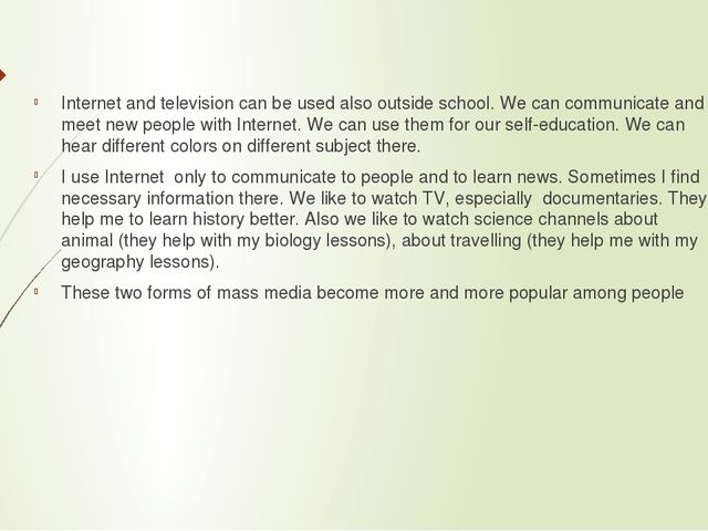 Internet and television can be used also outside school. We can communicate a...