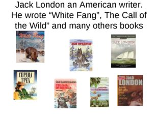"Jack London an American writer. He wrote ""White Fang"", The Call of the Wild"""